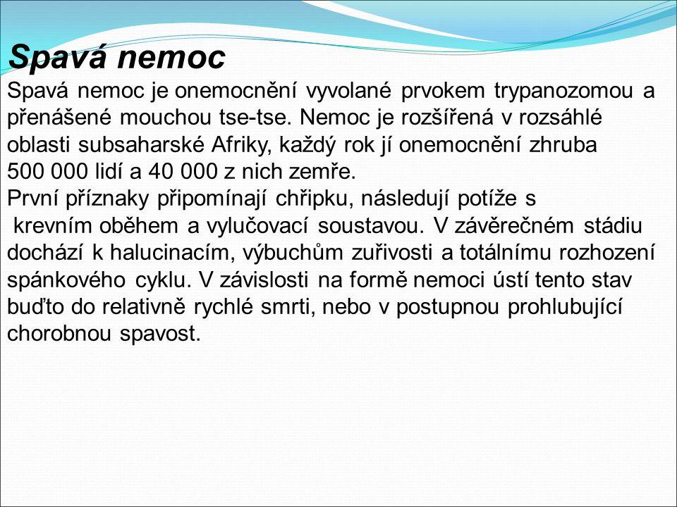 Spavá nemoc Spavá nemoc je onemocnění vyvolané prvokem trypanozomou a přenášené mouchou tse-tse. Nemoc je rozšířená v rozsáhlé oblasti subsaharské Afr