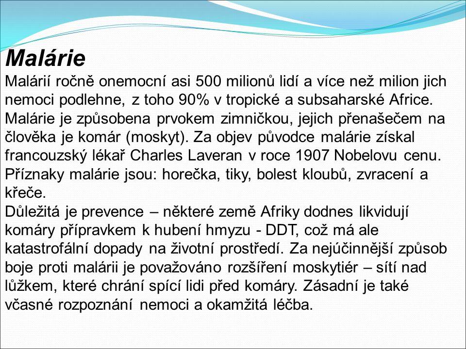 Malárie Malárií ročně onemocní asi 500 milionů lidí a více než milion jich nemoci podlehne, z toho 90% v tropické a subsaharské Africe. Malárie je způ