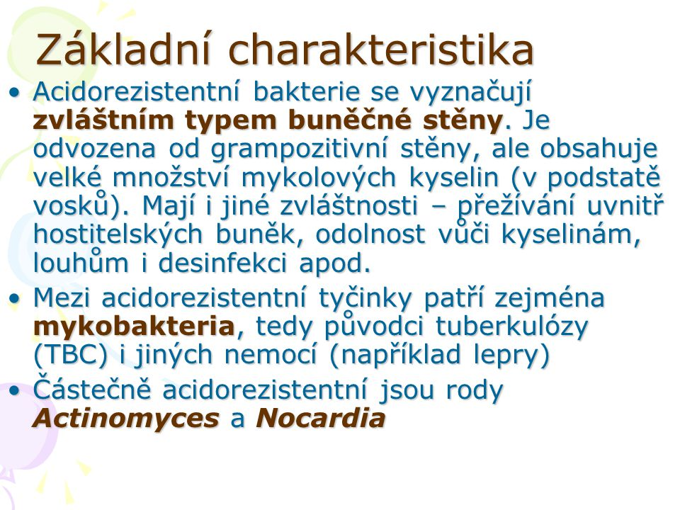 Základní charakteristika Acidorezistentní bakterie se vyznačují zvláštním typem buněčné stěny. Je odvozena od grampozitivní stěny, ale obsahuje velké