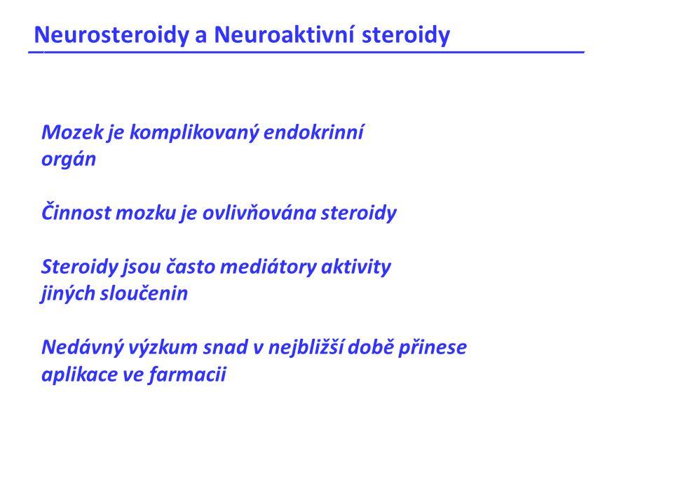 Neurosteroidy a Neuroaktivní steroidy _____________________________________ Mozek je komplikovaný endokrinní orgán Činnost mozku je ovlivňována steroi