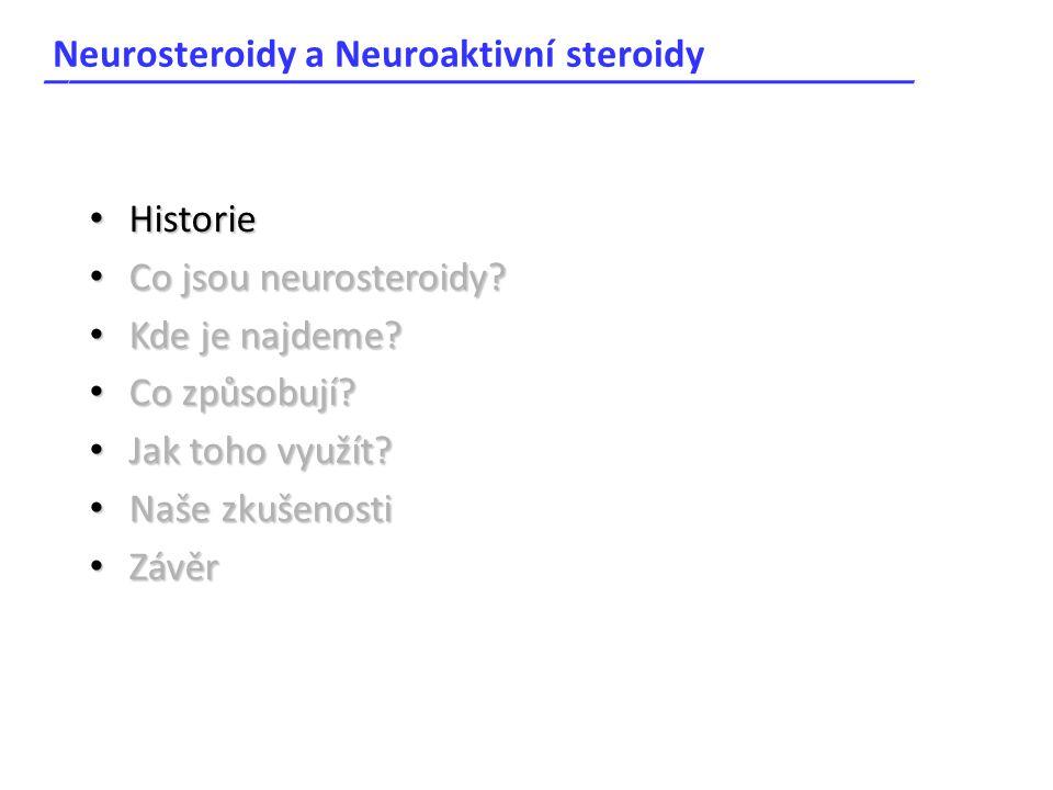 Neurosteroidy a Neuroaktivní steroidy _____________________________________ Historie Historie Co jsou neurosteroidy? Co jsou neurosteroidy? Kde je naj
