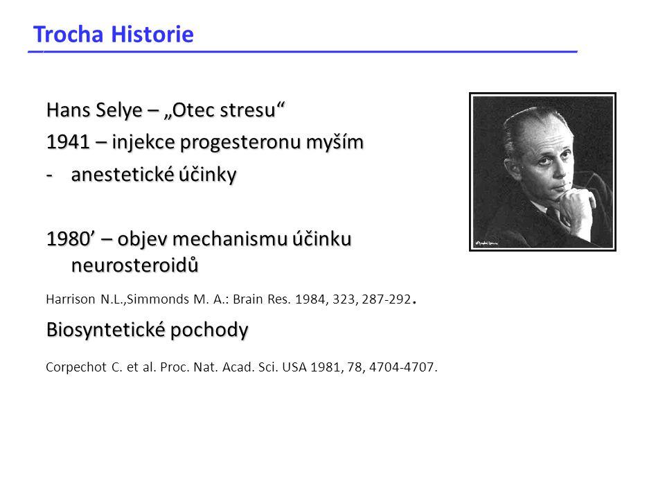 """Trocha Historie _____________________________________ Hans Selye – """"Otec stresu"""" 1941 – injekce progesteronu myším -anestetické účinky 1980' – objev m"""