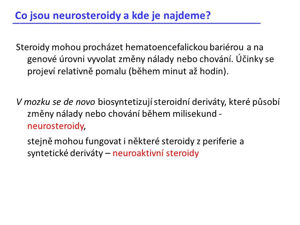 Co jsou neurosteroidy a kde je najdeme? _____________________________________ Steroidy mohou procházet hematoencefalickou bariérou a na genové úrovni