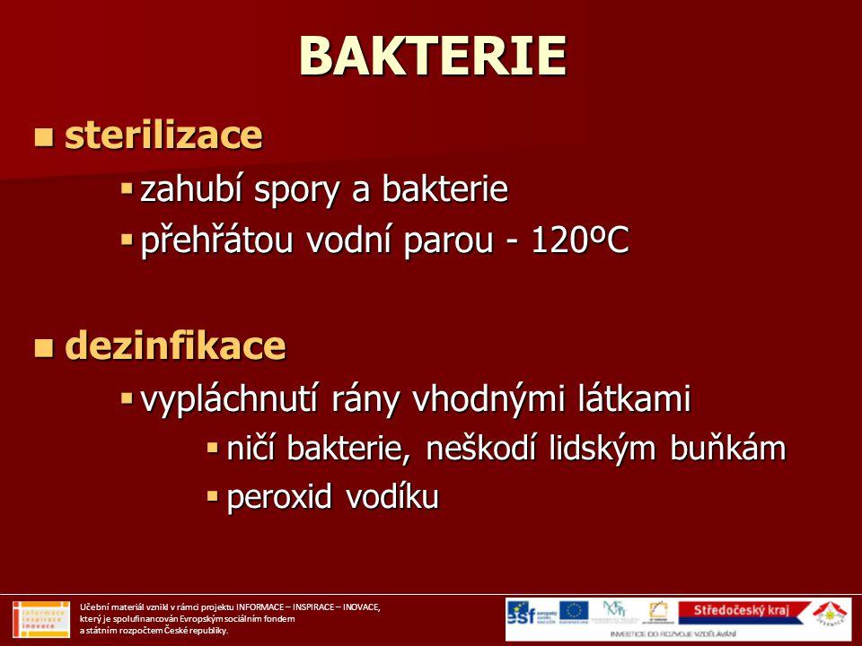 BAKTERIE sterilizace sterilizace  zahubí spory a bakterie  přehřátou vodní parou - 120ºC dezinfikace dezinfikace  vypláchnutí rány vhodnými látkami