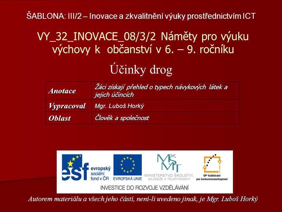 VY_32_INOVACE_08/3/2 Náměty pro výuku výchovy k občanství v 6. – 9. ročníku Účinky drog Mgr. Luboš Horký Autorem materiálu a všech jeho částí, není-li