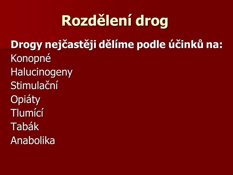 Rozdělení drog Drogy nejčastěji dělíme podle účinků na: KonopnéHalucinogenyStimulačníOpiátyTlumícíTabákAnabolika