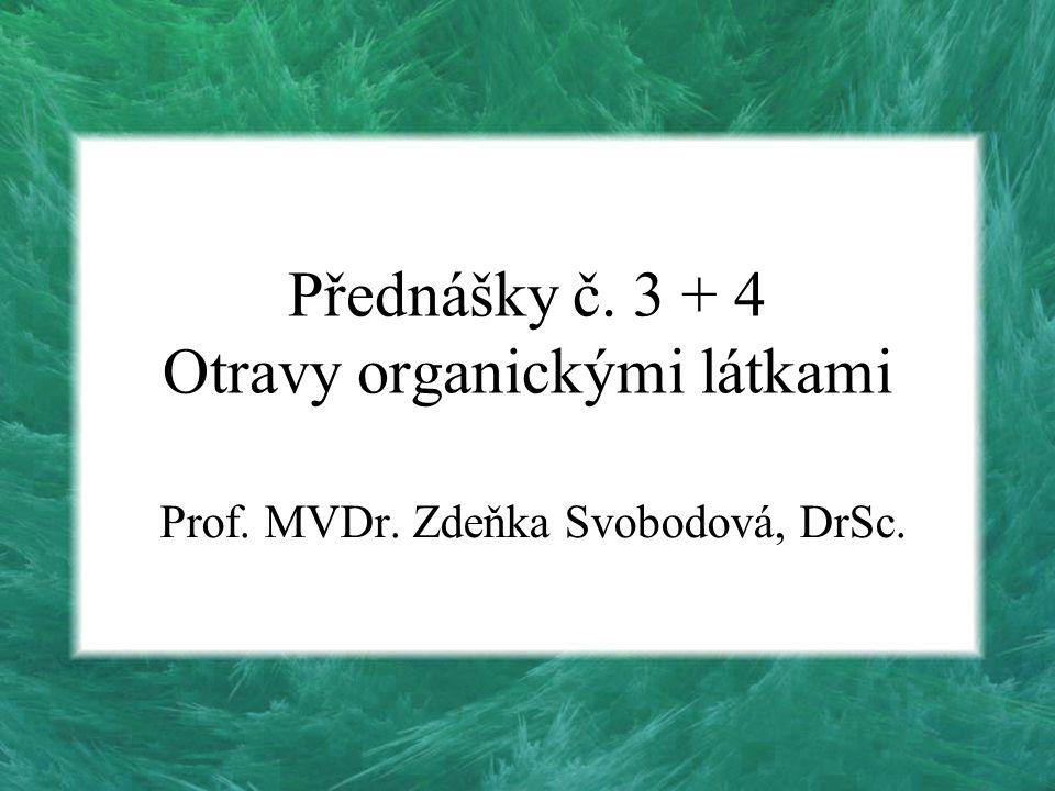 Přednášky č. 3 + 4 Otravy organickými látkami Prof. MVDr. Zdeňka Svobodová, DrSc.