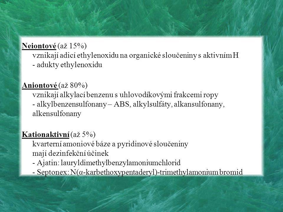 Neiontové (až 15%) vznikají adicí ethylenoxidu na organické sloučeniny s aktivním H - adukty ethylenoxidu Aniontové (až 80%) vznikají alkylací benzenu