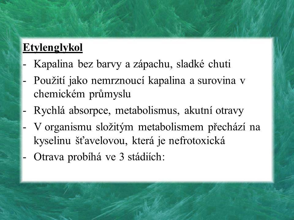 Etylenglykol -Kapalina bez barvy a zápachu, sladké chuti -Použití jako nemrznoucí kapalina a surovina v chemickém průmyslu -Rychlá absorpce, metabolis