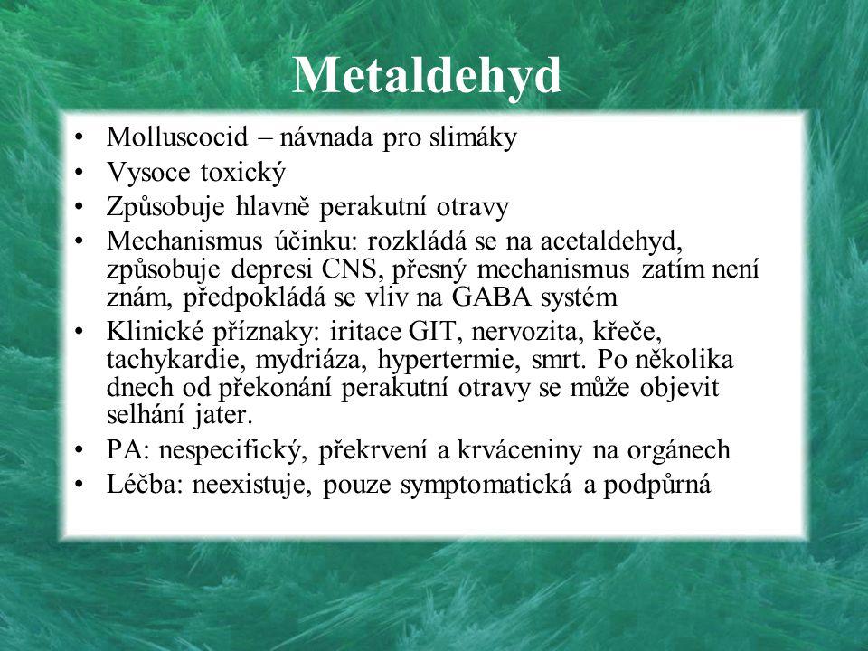 Metaldehyd Molluscocid – návnada pro slimáky Vysoce toxický Způsobuje hlavně perakutní otravy Mechanismus účinku: rozkládá se na acetaldehyd, způsobuj