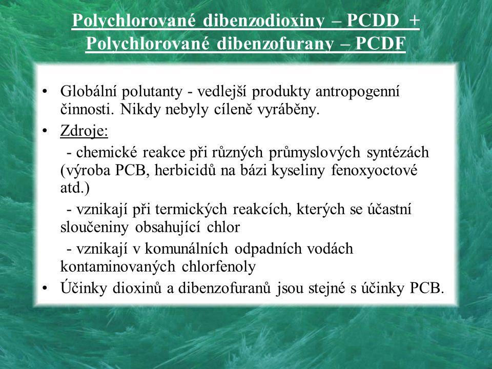 Polychlorované dibenzodioxiny – PCDD + Polychlorované dibenzofurany – PCDF Globální polutanty - vedlejší produkty antropogenní činnosti. Nikdy nebyly