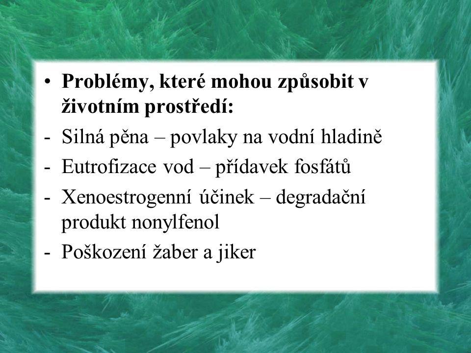 Problémy, které mohou způsobit v životním prostředí: -Silná pěna – povlaky na vodní hladině -Eutrofizace vod – přídavek fosfátů -Xenoestrogenní účinek