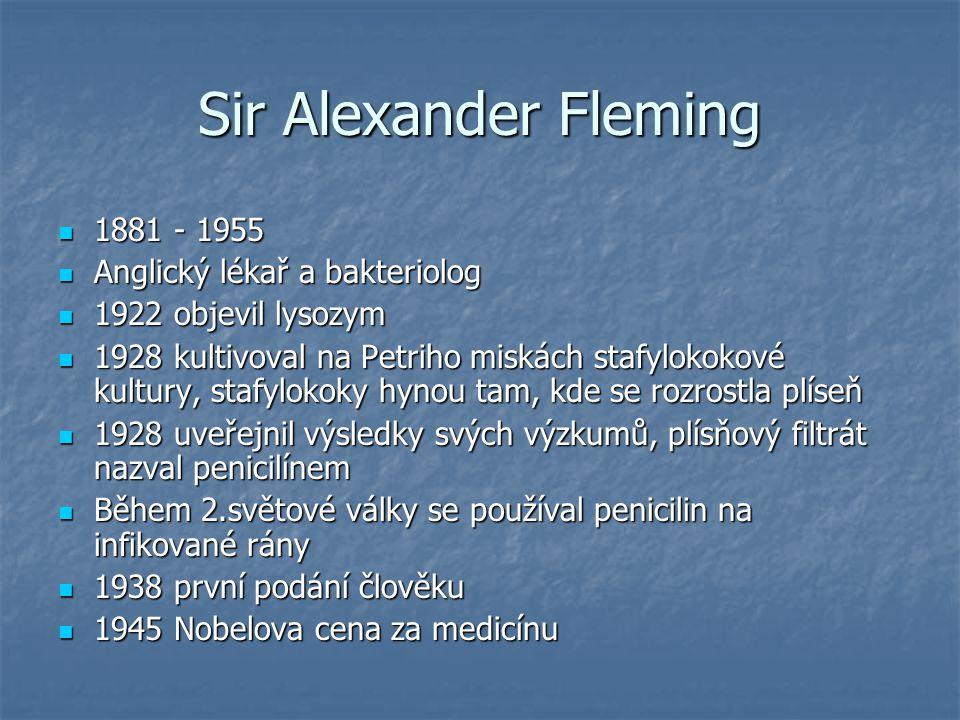 Sir Alexander Fleming 1881 - 1955 1881 - 1955 Anglický lékař a bakteriolog Anglický lékař a bakteriolog 1922 objevil lysozym 1922 objevil lysozym 1928