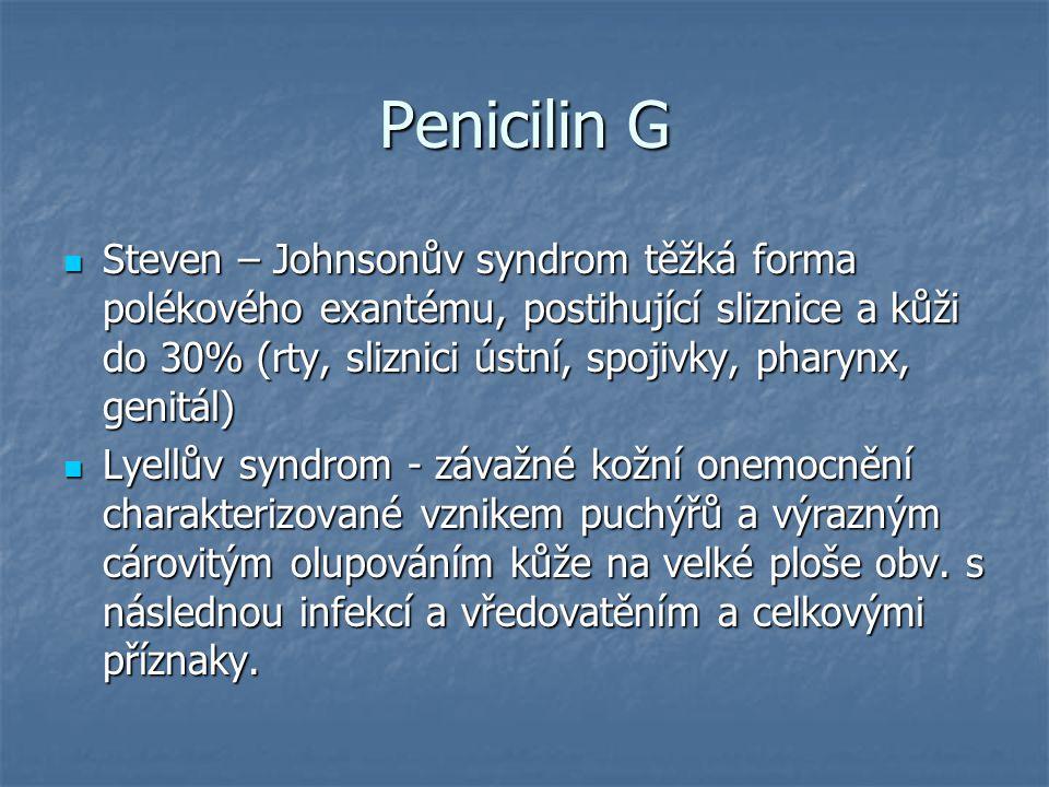 Penicilin G Steven – Johnsonův syndrom těžká forma polékového exantému, postihující sliznice a kůži do 30% (rty, sliznici ústní, spojivky, pharynx, ge