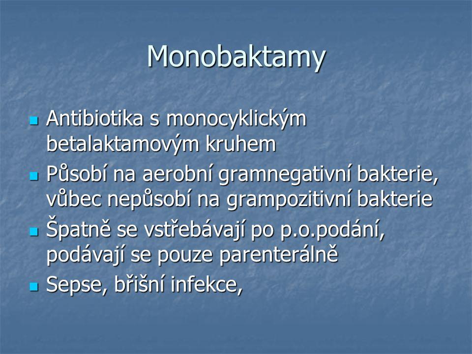 Monobaktamy Antibiotika s monocyklickým betalaktamovým kruhem Antibiotika s monocyklickým betalaktamovým kruhem Působí na aerobní gramnegativní bakter