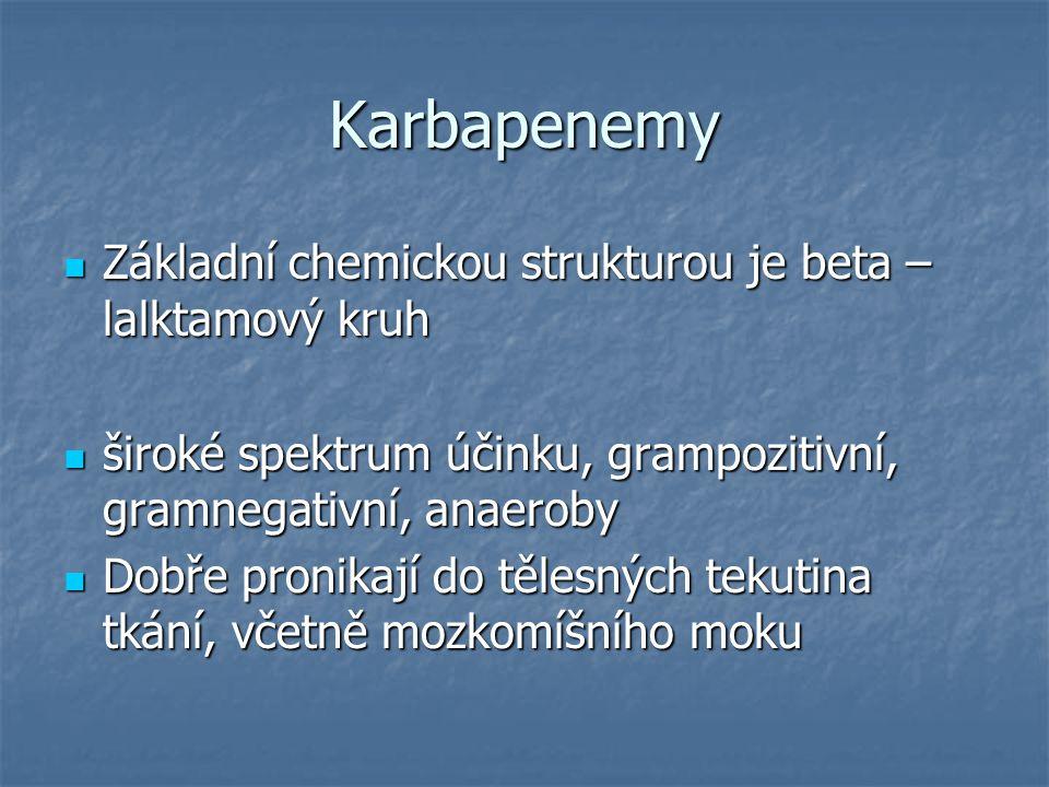 Karbapenemy Základní chemickou strukturou je beta – lalktamový kruh Základní chemickou strukturou je beta – lalktamový kruh široké spektrum účinku, gr