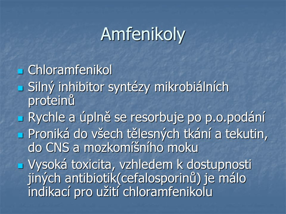 Amfenikoly Chloramfenikol Chloramfenikol Silný inhibitor syntézy mikrobiálních proteinů Silný inhibitor syntézy mikrobiálních proteinů Rychle a úplně