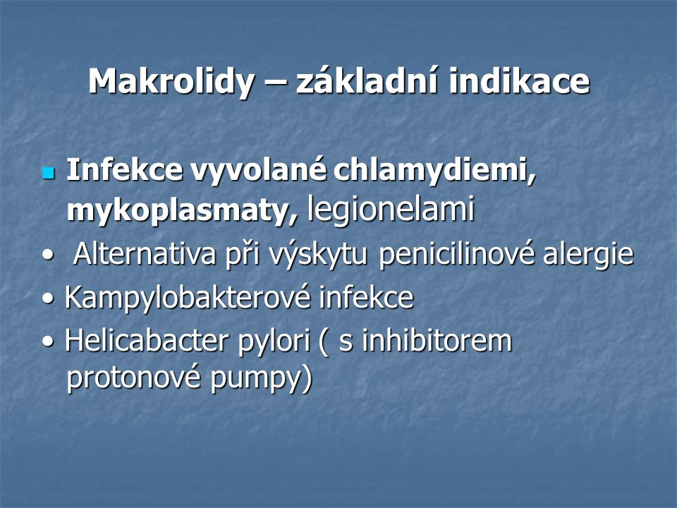 Makrolidy – základní indikace Infekce vyvolané chlamydiemi, mykoplasmaty, legionelami Infekce vyvolané chlamydiemi, mykoplasmaty, legionelami Alternat