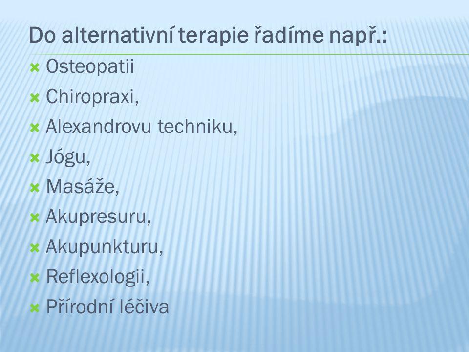 Do alternativní terapie řadíme např.:  Osteopatii  Chiropraxi,  Alexandrovu techniku,  Jógu,  Masáže,  Akupresuru,  Akupunkturu,  Reflexologii,  Přírodní léčiva