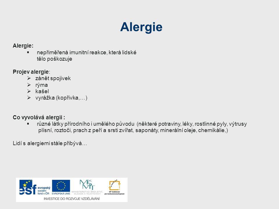 Alergie Alergie:  nepřiměřená imunitní reakce, která lidské tělo poškozuje Projev alergie:  zánět spojivek  rýma  kašel  vyrážka (kopřivka,…) Co