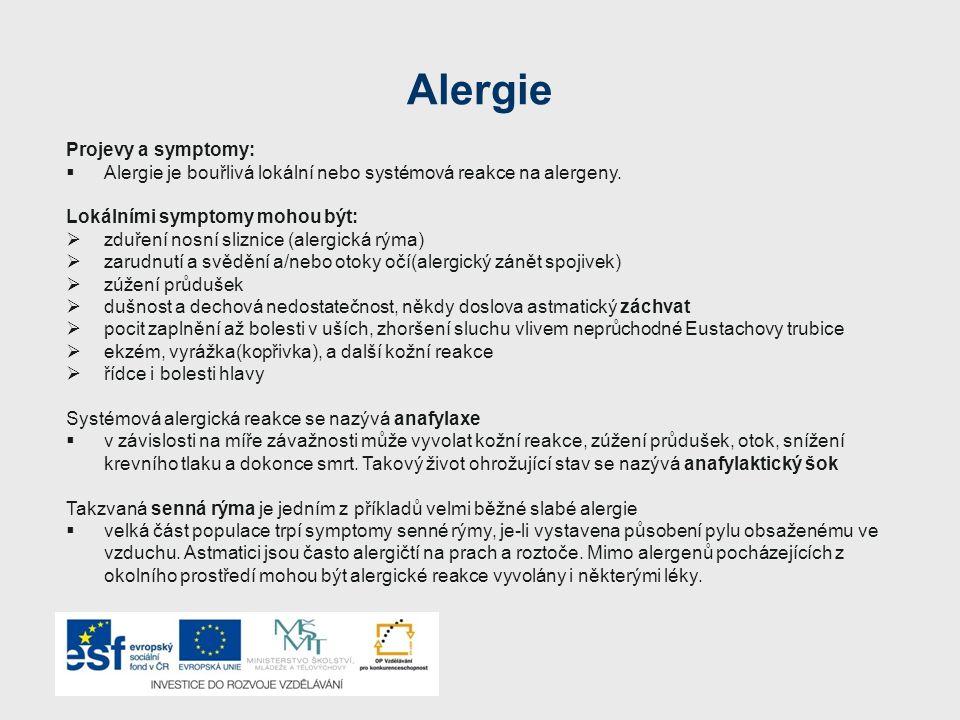 Projevy a symptomy:  Alergie je bouřlivá lokální nebo systémová reakce na alergeny. Lokálními symptomy mohou být:  zduření nosní sliznice (alergická