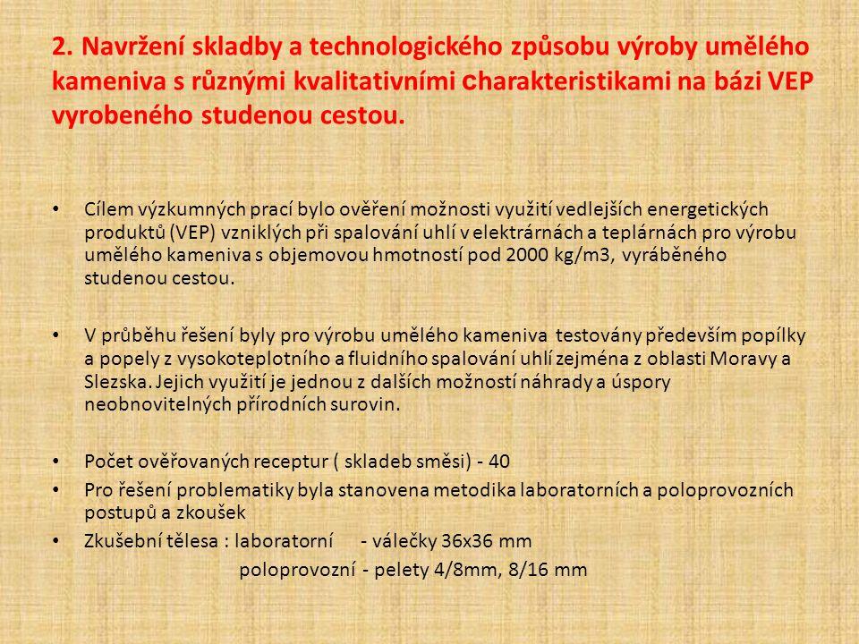 2. Navržení skladby a technologického způsobu výroby umělého kameniva s různými kvalitativními c harakteristikami na bázi VEP vyrobeného studenou cest
