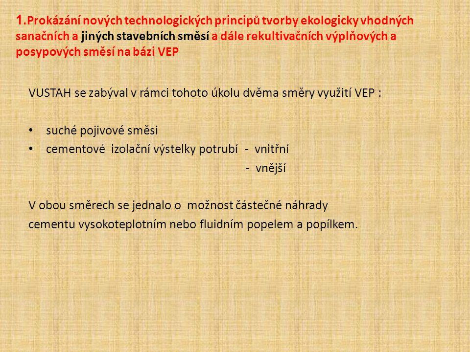 1. Prokázání nových technologických principů tvorby ekologicky vhodných sanačních a jiných stavebních směsí a dále rekultivačních výplňových a posypov