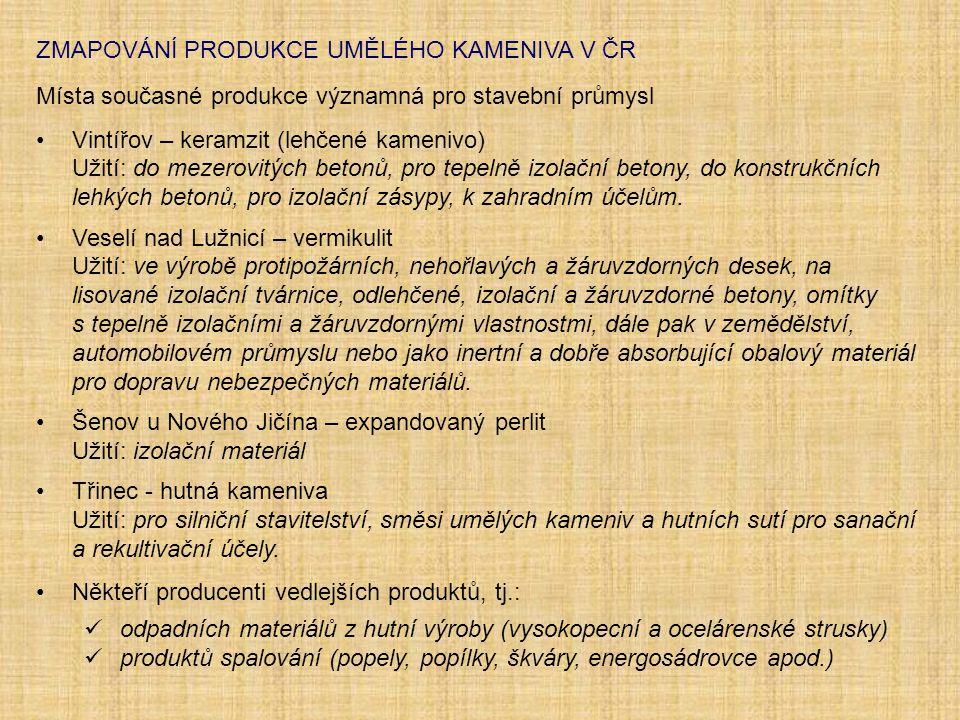 ZMAPOVÁNÍ PRODUKCE UMĚLÉHO KAMENIVA V ČR Místa současné produkce významná pro stavební průmysl Vintířov – keramzit (lehčené kamenivo) Užití: do mezero
