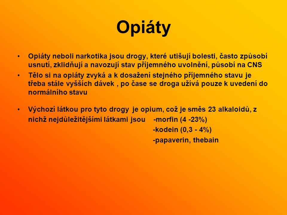 Opiáty Opiáty neboli narkotika jsou drogy, které utišují bolesti, často způsobí usnutí, zklidňují a navozují stav příjemného uvolnění, působí na CNS Tělo si na opiáty zvyká a k dosažení stejného příjemného stavu je třeba stále vyšších dávek, po čase se droga užívá pouze k uvedení do normálního stavu Výchozí látkou pro tyto drogy je opium, což je směs 23 alkaloidů, z nichž nejdůležitějšími látkami jsou -morfin (4 -23%) -kodein (0,3 - 4%) -papaverin, thebain