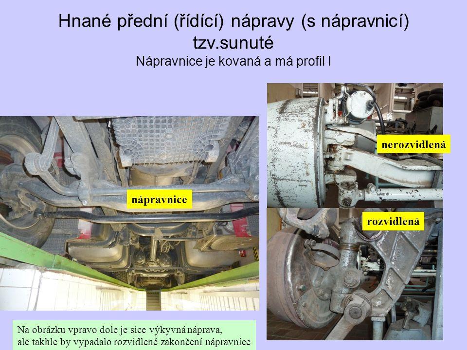 Hnané přední (řídící) nápravy (s nápravnicí) tzv.sunuté Nápravnice je kovaná a má profil I Na obrázku vpravo dole je sice výkyvná náprava, ale takhle