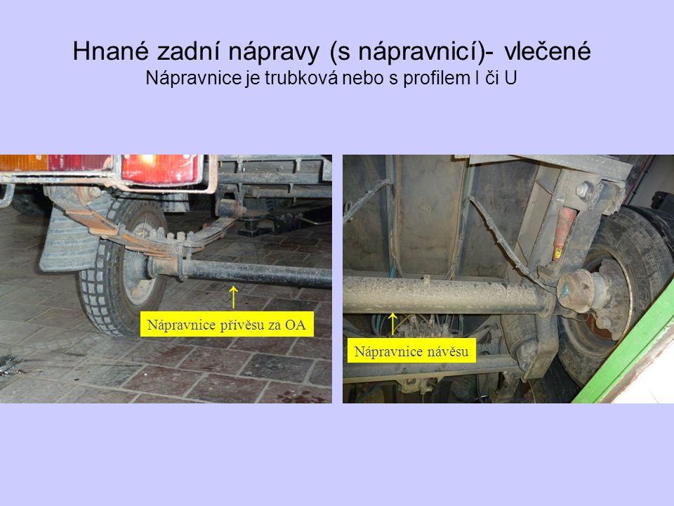 Hnané zadní nápravy (s nápravnicí)- vlečené Nápravnice je trubková nebo s profilem I či U ↑ ↑ Nápravnice přívěsu za OA Nápravnice návěsu