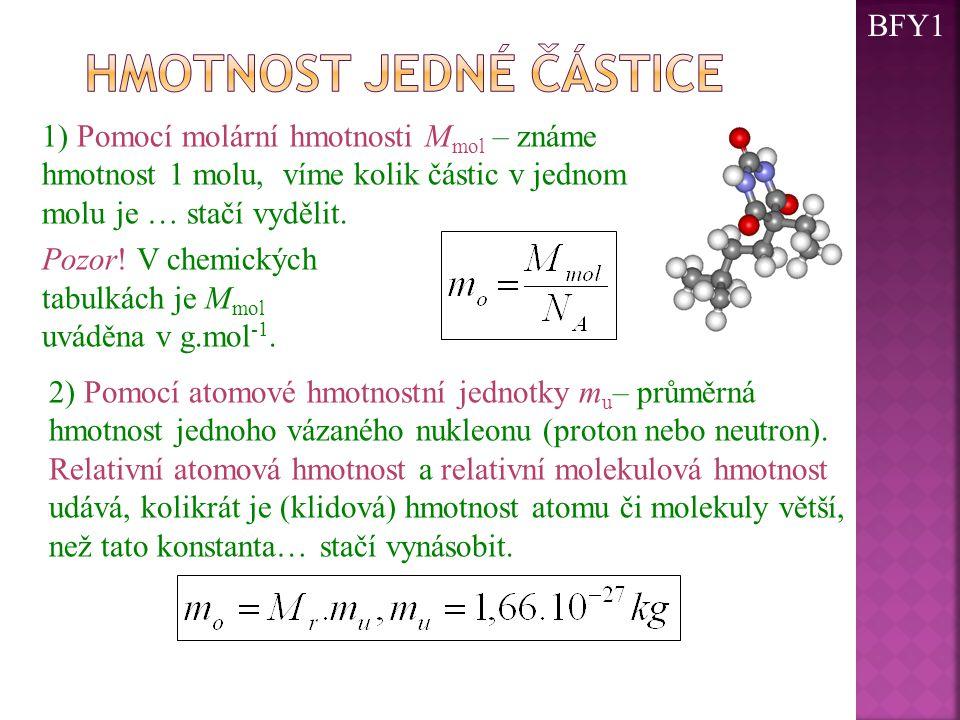 BFY1 1) Pomocí molární hmotnosti M mol – známe hmotnost 1 molu, víme kolik částic v jednom molu je … stačí vydělit. Pozor! V chemických tabulkách je M
