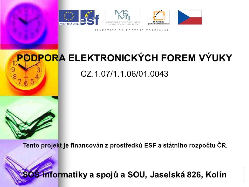 SOŠ informatiky a spojů a SOU, Jaselská 826, Kolín PODPORA ELEKTRONICKÝCH FOREM VÝUKY CZ.1.07/1.1.06/01.0043 Tento projekt je financován z prostředků