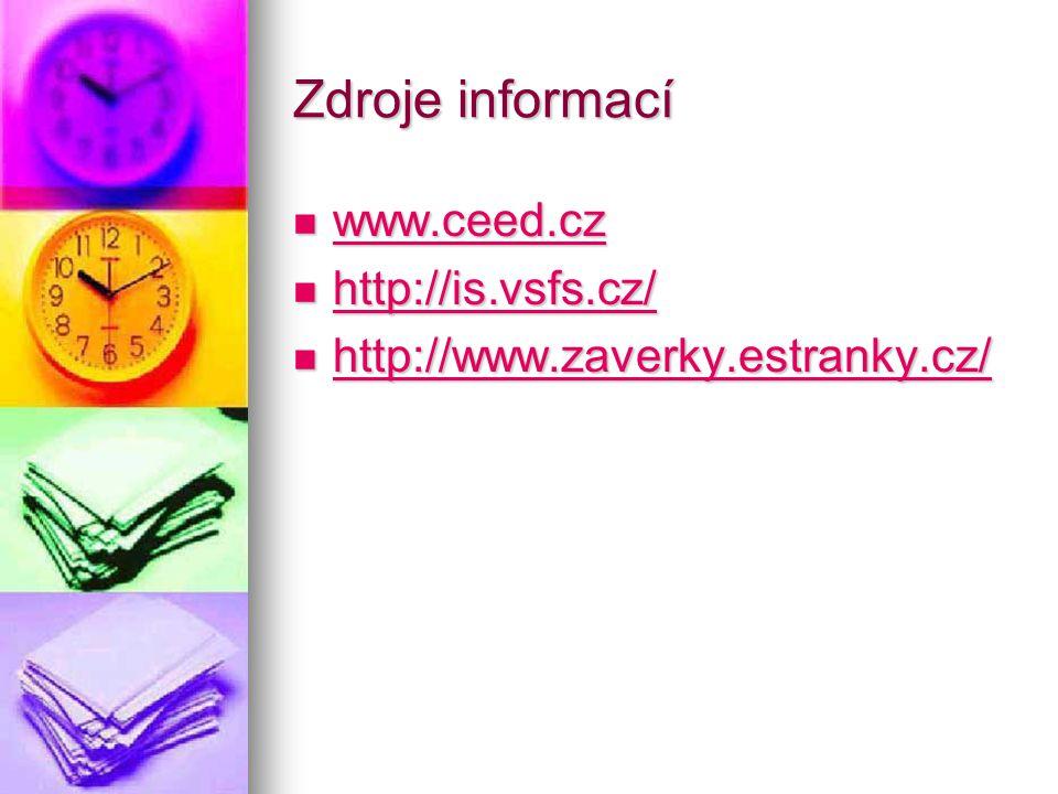 Zdroje informací www.ceed.cz www.ceed.cz www.ceed.cz http://is.vsfs.cz/ http://is.vsfs.cz/ http://is.vsfs.cz/ http://www.zaverky.estranky.cz/ http://w