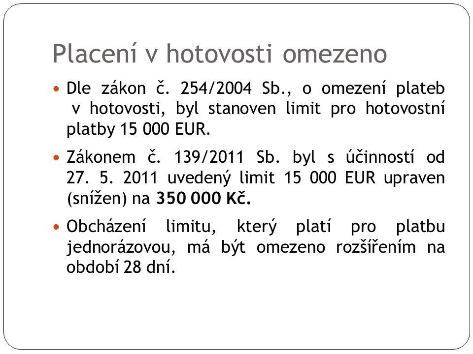 Placení v hotovosti omezeno Dle zákon č. 254/2004 Sb., o omezení plateb v hotovosti, byl stanoven limit pro hotovostní platby 15 000 EUR. Zákonem č. 1