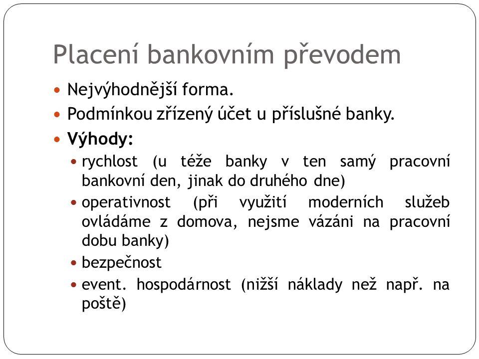 Placení bankovním převodem Nejvýhodnější forma. Podmínkou zřízený účet u příslušné banky. Výhody: rychlost (u téže banky v ten samý pracovní bankovní