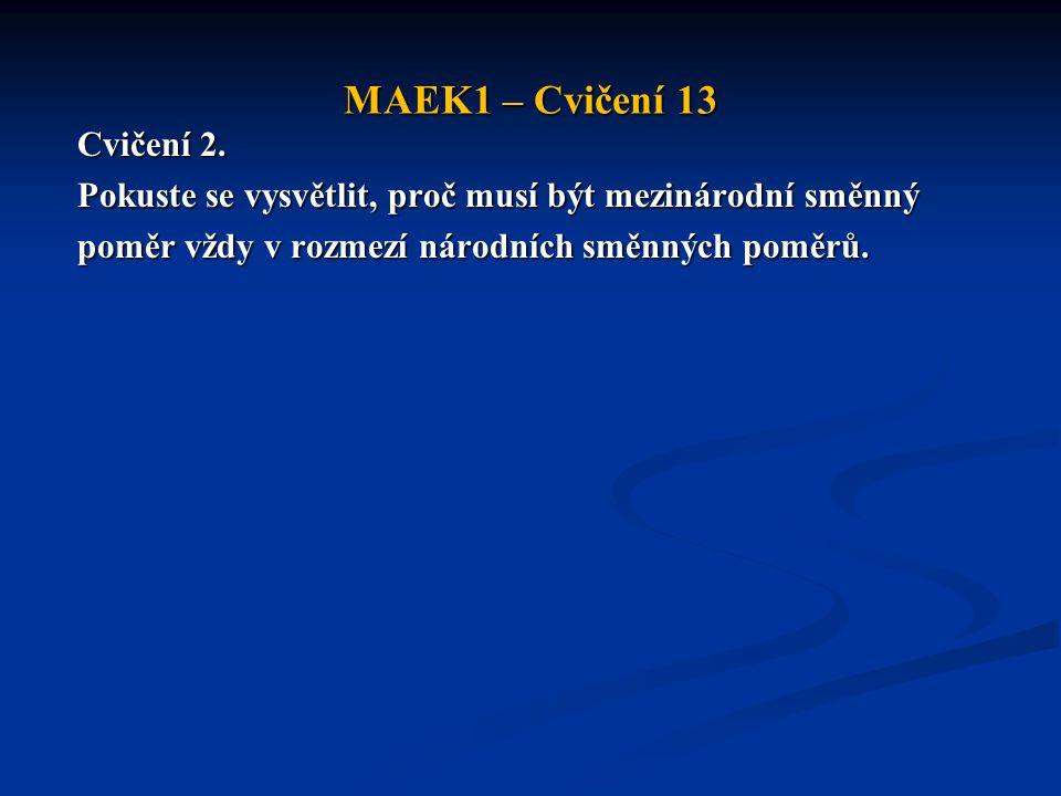 MAEK1 – Cvičení 13 Cvičení 2. Pokuste se vysvětlit, proč musí být mezinárodní směnný poměr vždy v rozmezí národních směnných poměrů.