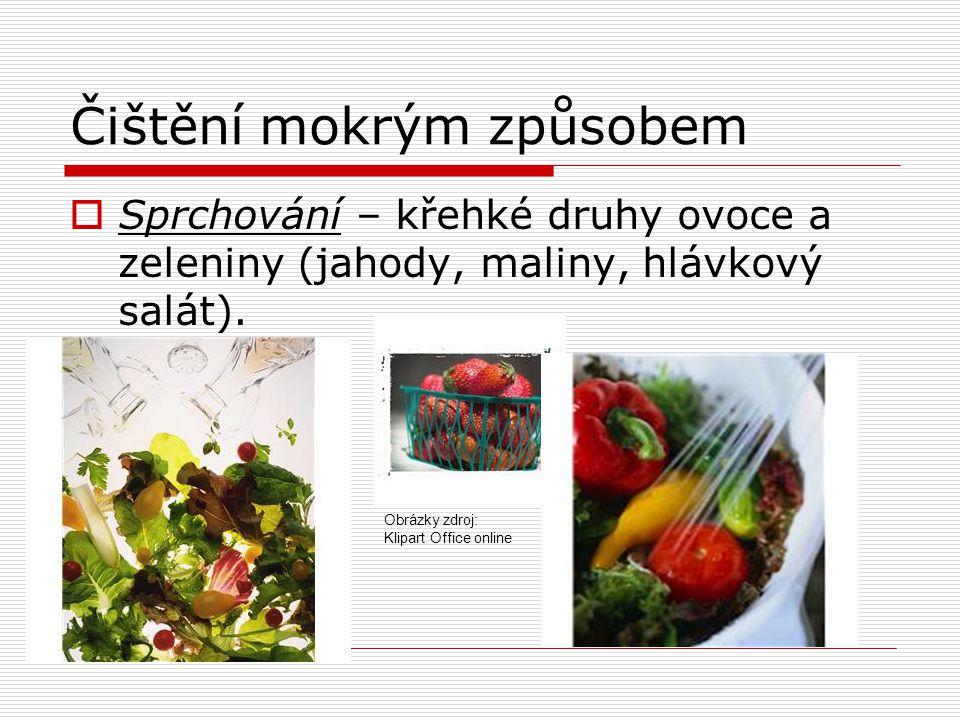 Čištění mokrým způsobem  Sprchování – křehké druhy ovoce a zeleniny (jahody, maliny, hlávkový salát).