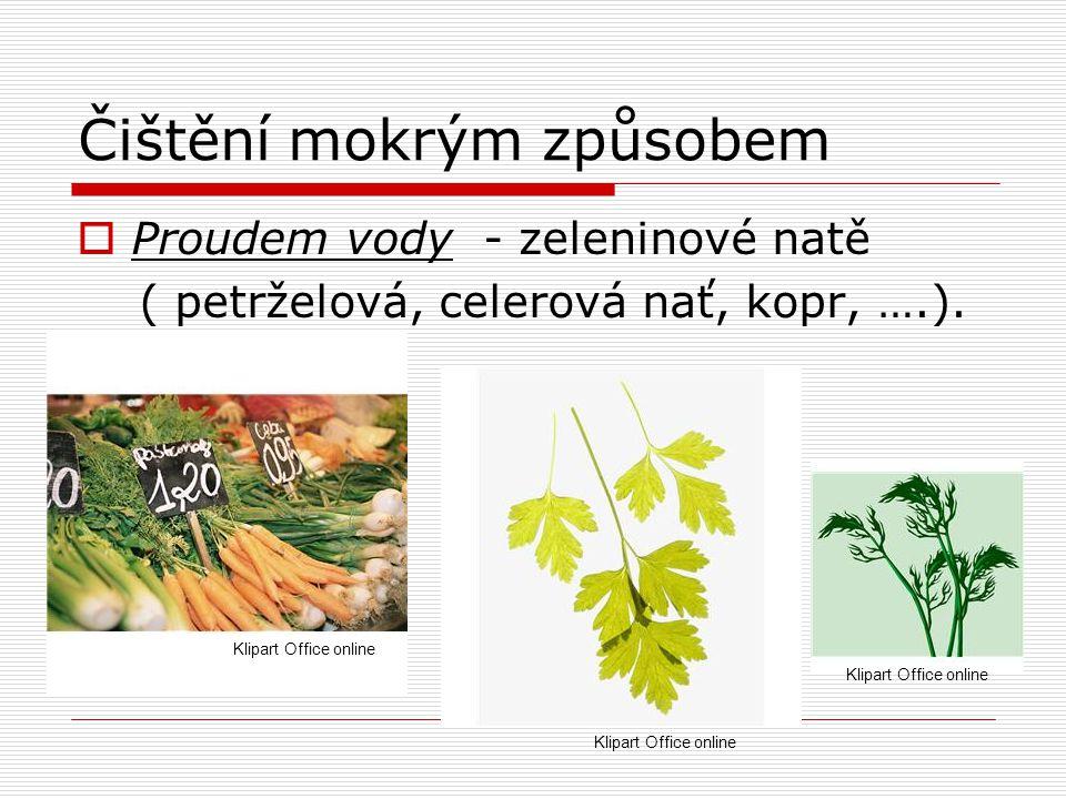 Čištění mokrým způsobem  Proudem vody - zeleninové natě ( petrželová, celerová nať, kopr, ….).