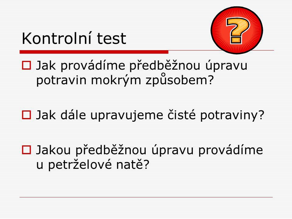 Kontrolní test  Jak provádíme předběžnou úpravu potravin mokrým způsobem.
