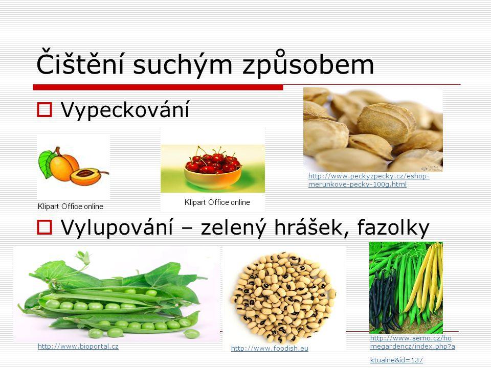 Čištění suchým způsobem  Vypeckování  Vylupování – zelený hrášek, fazolky http://www.peckyzpecky.cz/eshop- merunkove-pecky-100g.html http://www.bioportal.cz http://www.semo.cz/ho megardencz/index.php?a ktualne&id=137 http://www.foodish.eu Klipart Office online