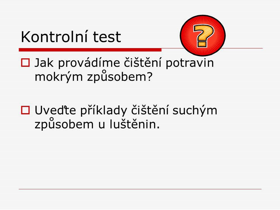 Kontrolní test - řešení  Přebírání, loupání, škrábání, okrajování, vypeckovávání, vylupování, roztloukání, vykrajování, prosívání.