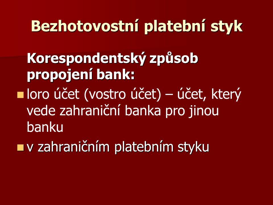 Bezhotovostní platební styk Korespondentský způsob propojení bank: loro účet (vostro účet) – účet, který vede zahraniční banka pro jinou banku v zahra