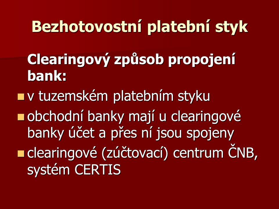 Bezhotovostní platební styk Clearingový způsob propojení bank: v tuzemském platebním styku v tuzemském platebním styku obchodní banky mají u clearingo