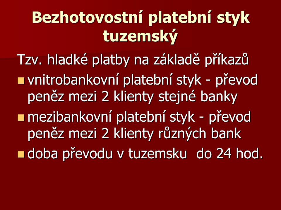 Bezhotovostní platební styk tuzemský Tzv. hladké platby na základě příkazů vnitrobankovní platební styk - převod peněz mezi 2 klienty stejné banky vni