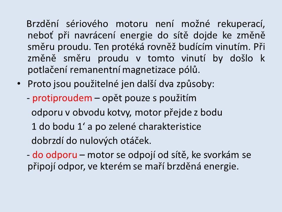 Brzdění sériového motoru není možné rekuperací, neboť při navrácení energie do sítě dojde ke změně směru proudu. Ten protéká rovněž budícím vinutím. P