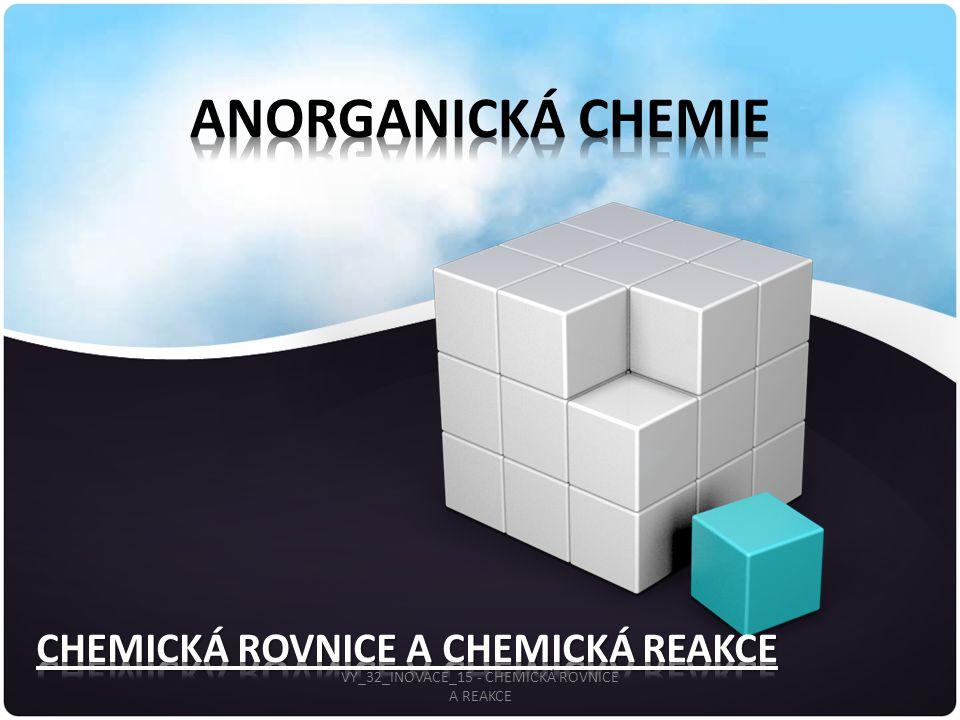 CHEMICKÁ ROVNICE.CHEMICKÁ REAKCE JE DĚJ, PŘI KTERÉM VZNIKAJÍ JINÉ CHEMICKÉ LÁTKY.