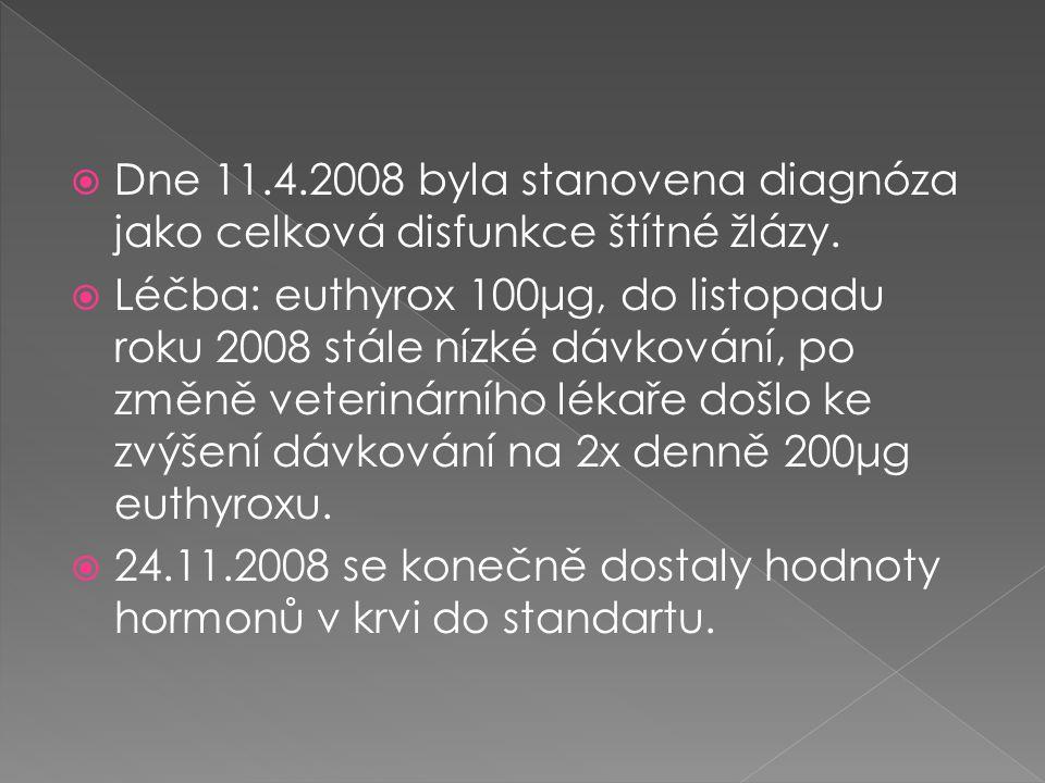  Dne 11.4.2008 byla stanovena diagnóza jako celková disfunkce štítné žlázy.
