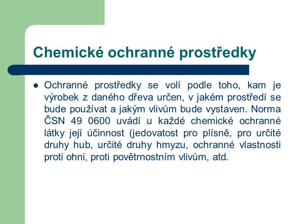 Chemické ochranné prostředky Chemické ochranné prostředky se používají v tom případě, když je dřevo vystaveno působení škodlivých vlivů, tedy je-li v