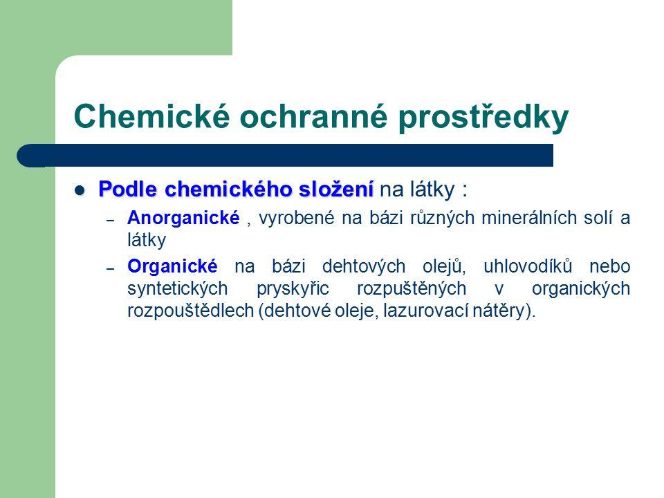 Chemické ochranné prostředky Ochranné látky na dřevo můžeme rozdělit z několika hledisek : Podle druhu ochrany na látky působící proti : –p–plísním a